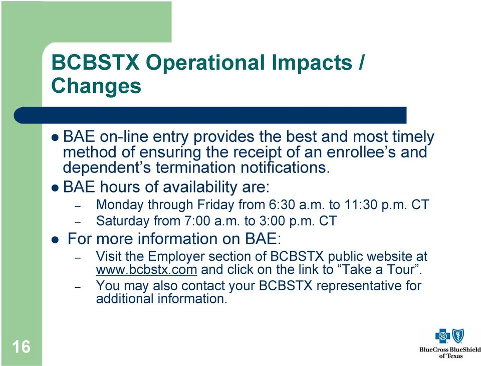 m. CT Saturday from 7:00 a.m. to 3:00 p.m. CT For more information on BAE: Visit the Employer section of BCBSTX public website at www.