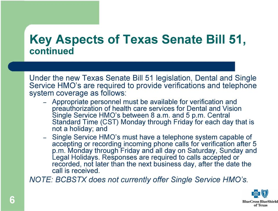 st be available for verification and preauthorization of health care services for Dental and Vision Single Service HMO s between 8 a.m.