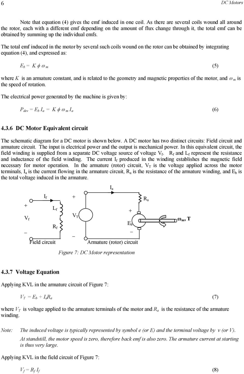 The totl em induced in the motor by severl such coils wound on the rotor cn be obtined by integrting eqution (4), nd expressed s: E b = K m (5) where K is n rmture constnt, nd is relted to the