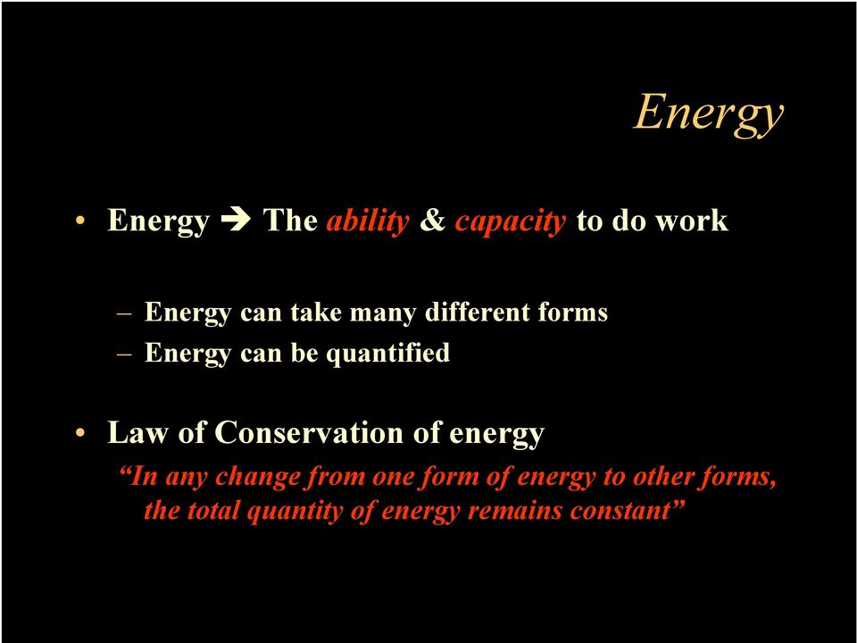 Conservation of energy In any change from one form of