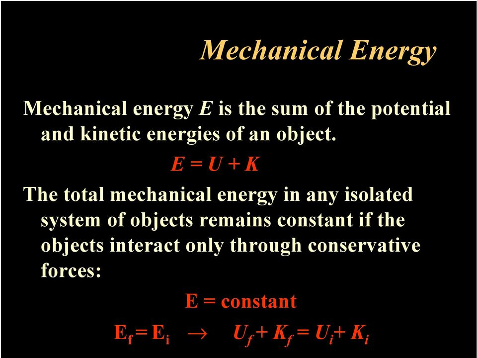 E = U + K The total mechanical energy in any isolated system of objects