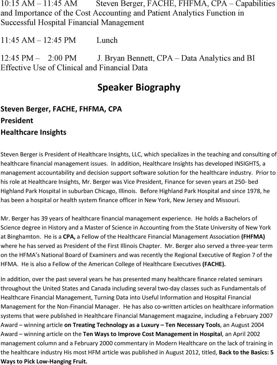 Bryan Bennett, CPA Data Analytics and BI Effective Use of Clinical and Financial Data Steven Berger, FACHE, FHFMA, CPA President Healthcare Insights Speaker Biography Steven Berger is President of