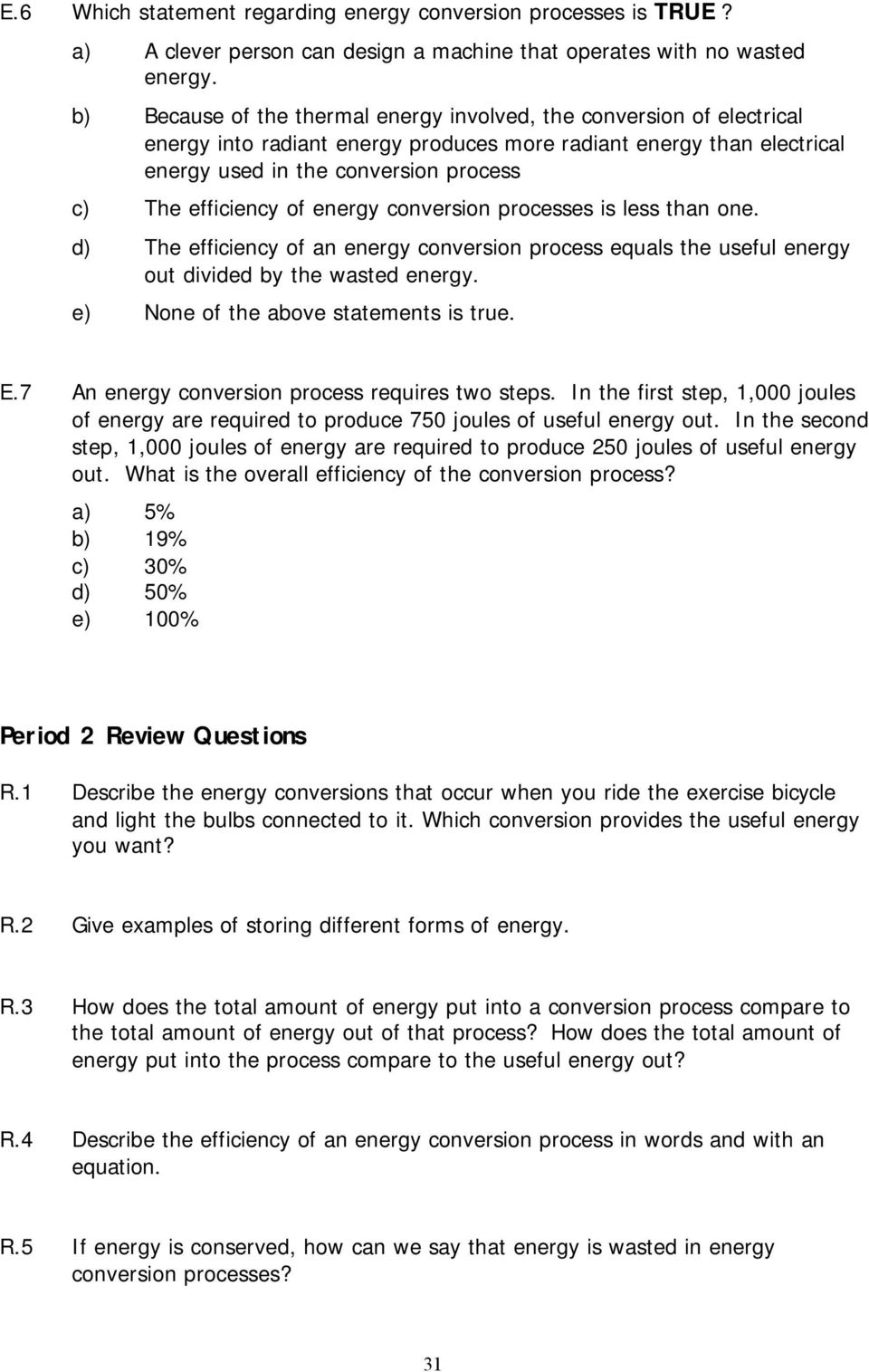 of energy conversion processes is less than one. d) The efficiency of an energy conversion process equals the useful energy out divided by the wasted energy. e) None of the above statements is true.