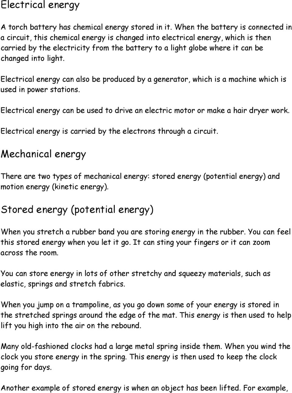 into light. Electrical energy can also be produced by a generator, which is a machine which is used in power stations.