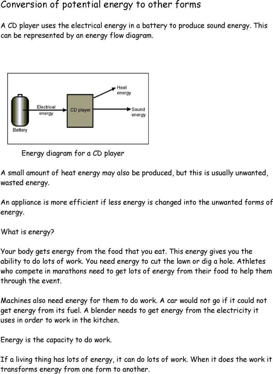An appliance is more efficient if less energy is changed into the unwanted forms of energy. What is energy? Your body gets energy from the food that you eat.