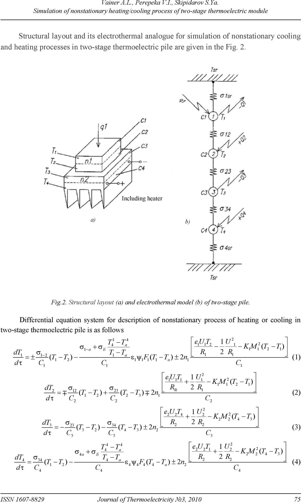 Differential equation system for description of nonstationary process of heating or cooling in two-stage thermoelectric pile is as follows 4 T4 T eu T U a KM ( T T) a +Б R R dt T Ta =± ( T T) εψ