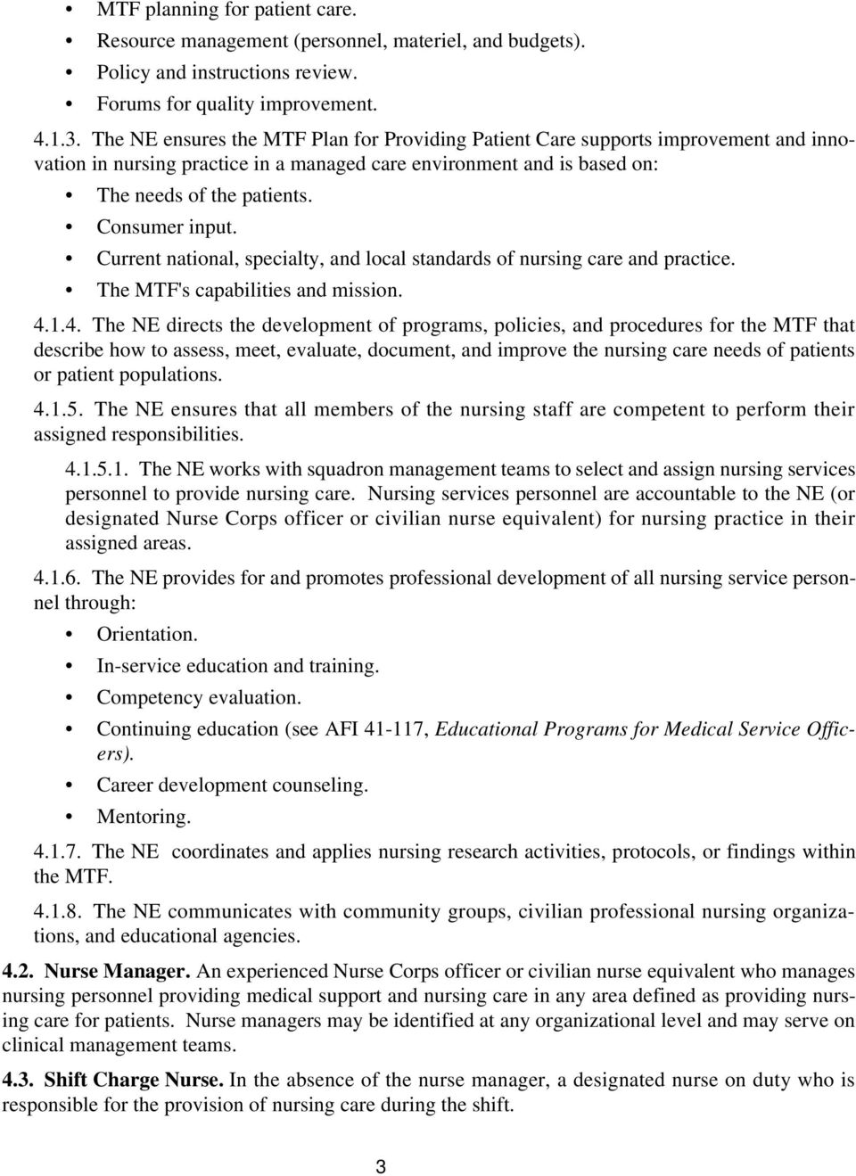 Current national, specialty, and local standards of nursing care and practice. The MTF's capabilities and mission. 4.