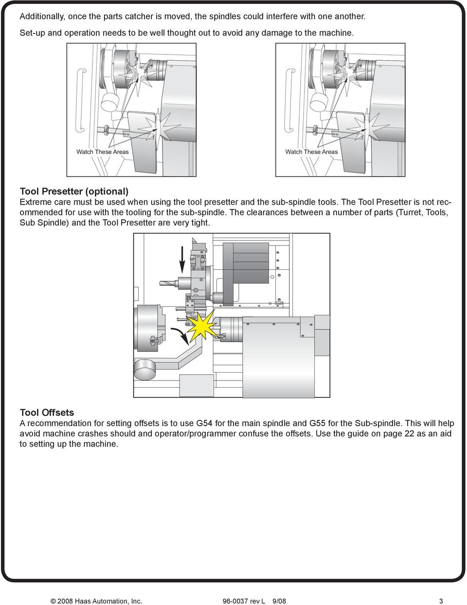 The Tool Presetter is not recommended for use with the tooling for the sub-spindle. The clearances between a number of parts (Turret, Tools, Sub Spindle) and the Tool Presetter are very tight.