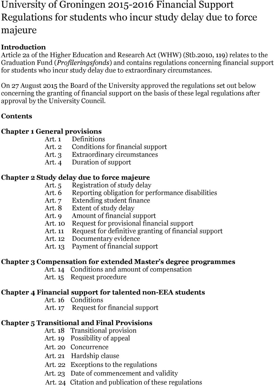 On 27 August 2015 the Board of the University approved the regulations set out below concerning the granting of financial support on the basis of these legal regulations after approval by the