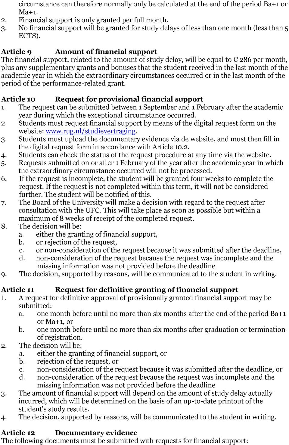 Article 9 Amount of financial support The financial support, related to the amount of study delay, will be equal to 286 per month, plus any supplementary grants and bonuses that the student received