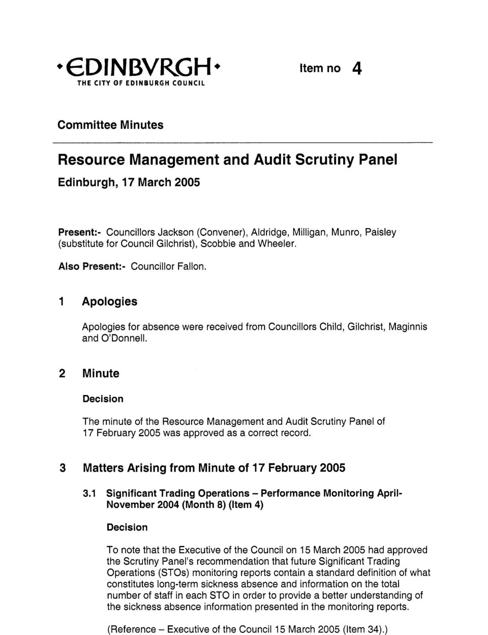 2 Minut Dcision Th minut of th Rsourc Managmnt and Audit Scrutiny Panl of 17 Fbruary 2005 was approvd as a corrct rcord. 3 Mattrs Arising from Minut of 17 Fbruary 2005 3.