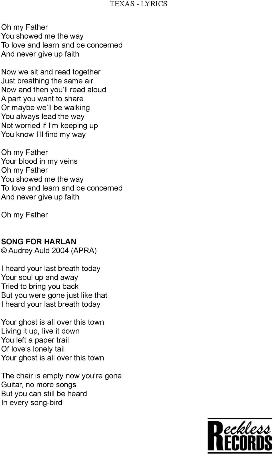 up faith SONG FOR HARLAN Audrey Auld 2004 (APRA) I heard your last breath today Your soul up and away Tried to bring you back But you were gone just like that I heard your last breath today Your
