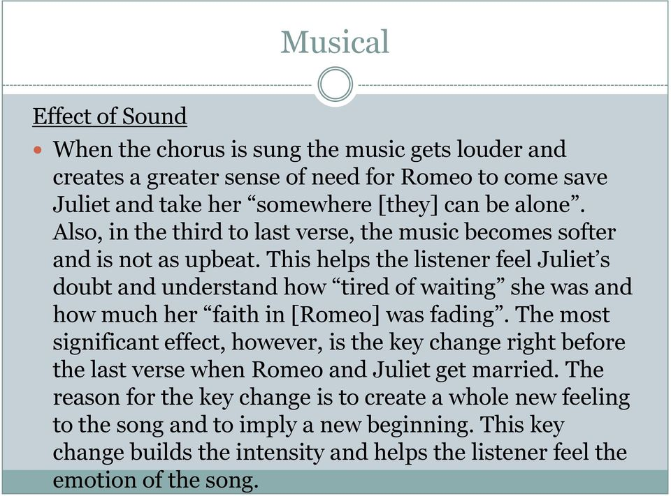 This helps the listener feel Juliet s doubt and understand how tired of waiting she was and how much her faith in [Romeo] was fading.