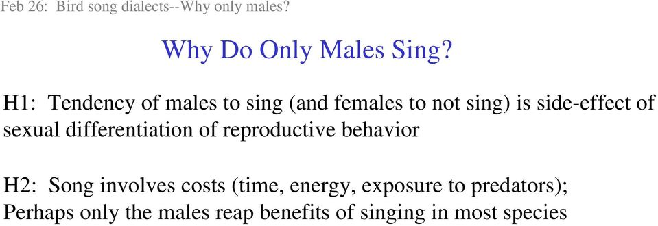 sexual differentiation of reproductive behavior H2: Song involves costs (time,
