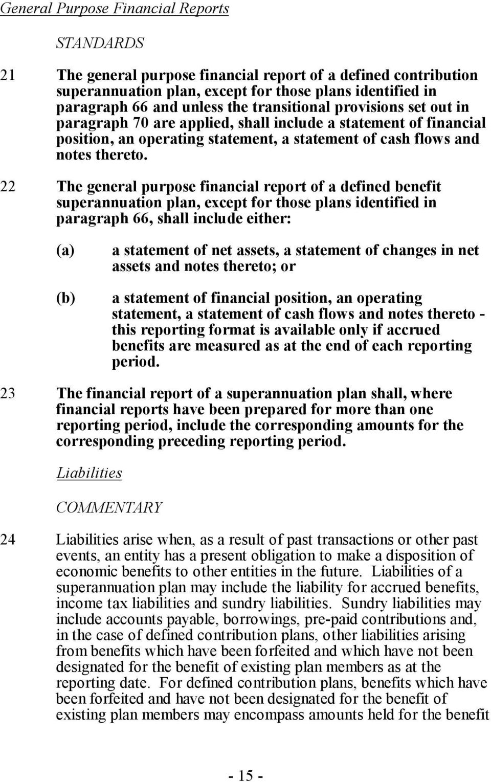 22 The general purpose financial report of a defined benefit superannuation plan, except for those plans identified in paragraph 66, shall include either: (a) (b) a statement of net assets, a