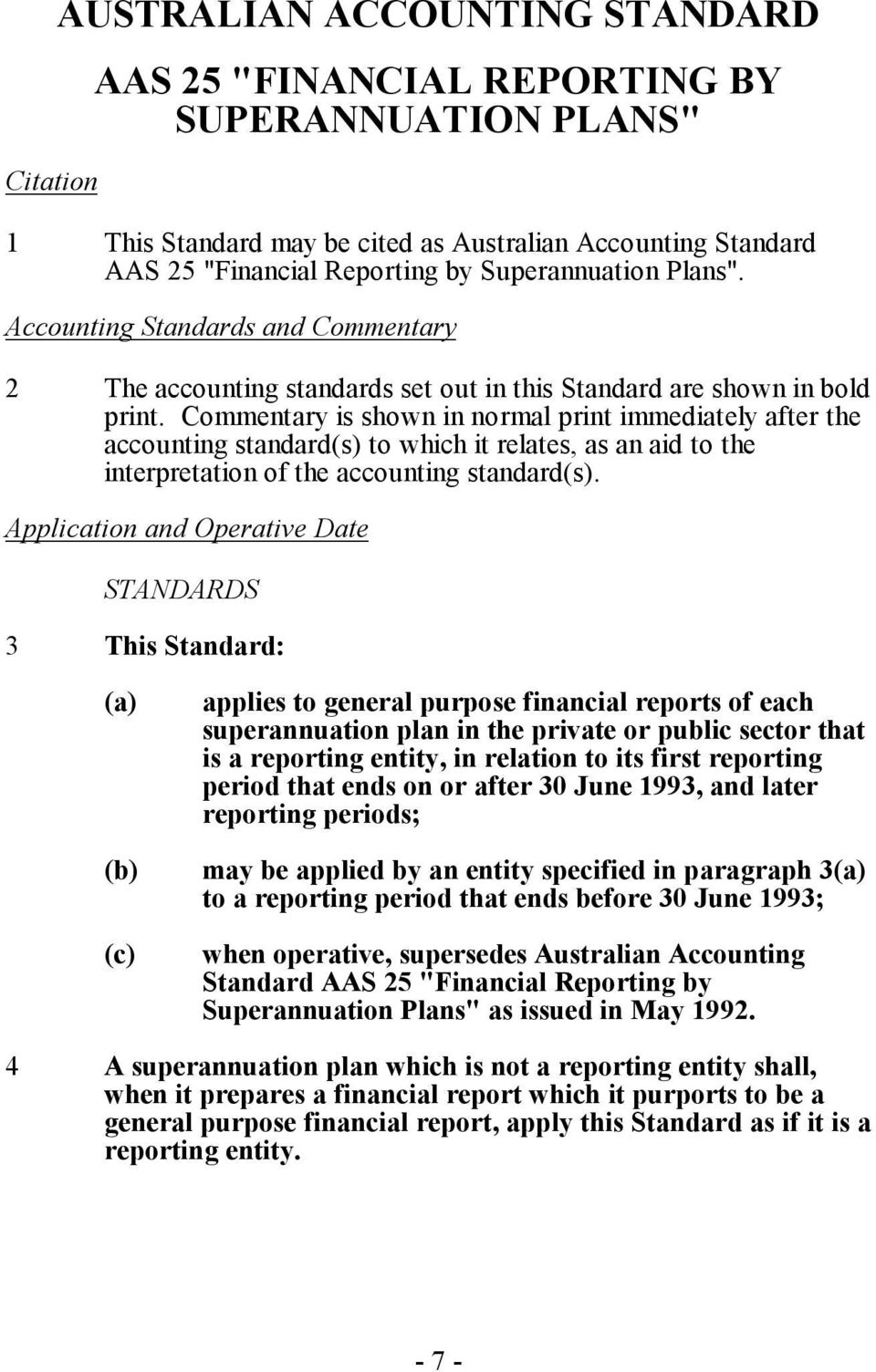 Commentary is shown in normal print immediately after the accounting standard(s) to which it relates, as an aid to the interpretation of the accounting standard(s).