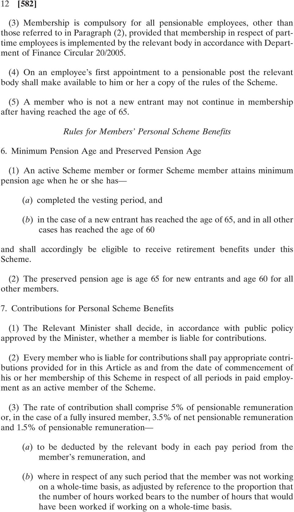 (4) On an employee s first appointment to a pensionable post the relevant body shall make available to him or her a copy of the rules of the Scheme.