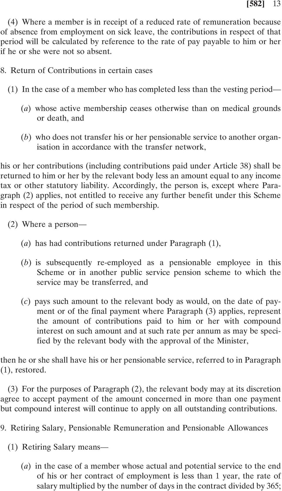 Return of Contributions in certain cases (1) In the case of a member who has completed less than the vesting period (a) whose active membership ceases otherwise than on medical grounds or death, and