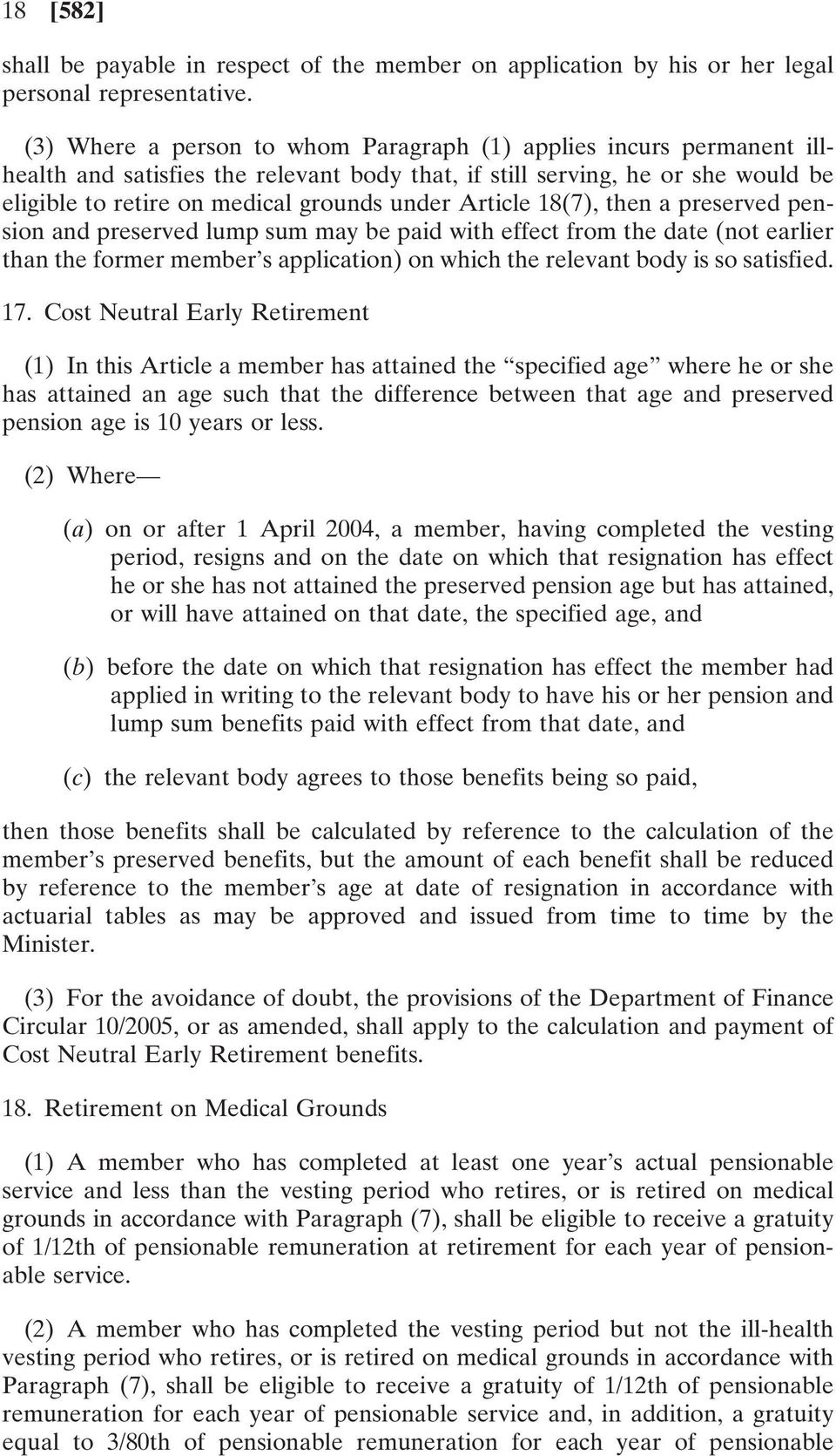 Article 18(7), then a preserved pension and preserved lump sum may be paid with effect from the date (not earlier than the former member s application) on which the relevant body is so satisfied. 17.