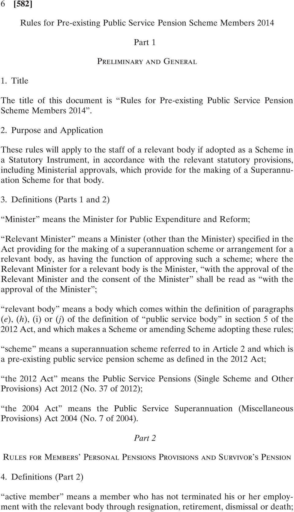 2. Purpose and Application These rules will apply to the staff of a relevant body if adopted as a Scheme in a Statutory Instrument, in accordance with the relevant statutory provisions, including