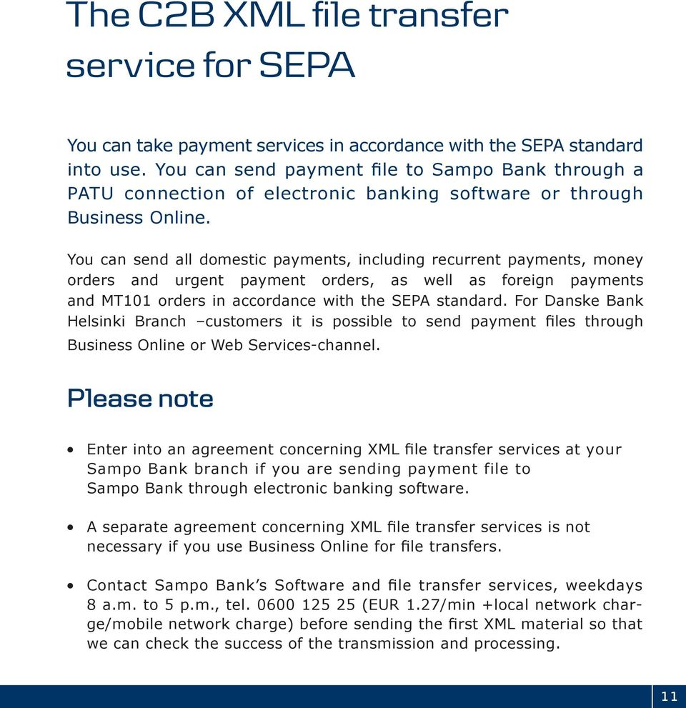 You can send all domestic payments, including recurrent payments, money orders and urgent payment orders, as well as foreign payments and MT101 orders in accordance with the SEPA standard.