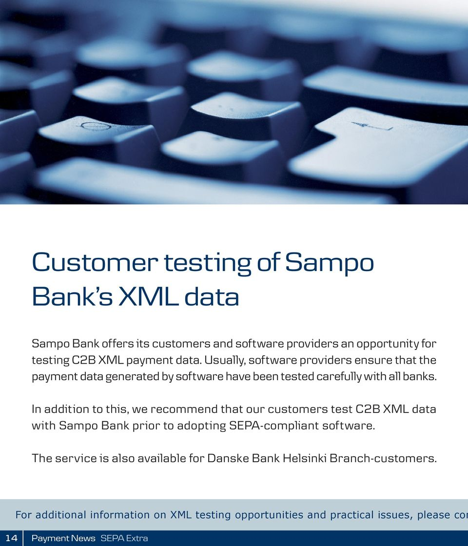 In addition to this, we recommend that our customers test C2B XML data with Sampo Bank prior to adopting SEPA-compliant software.