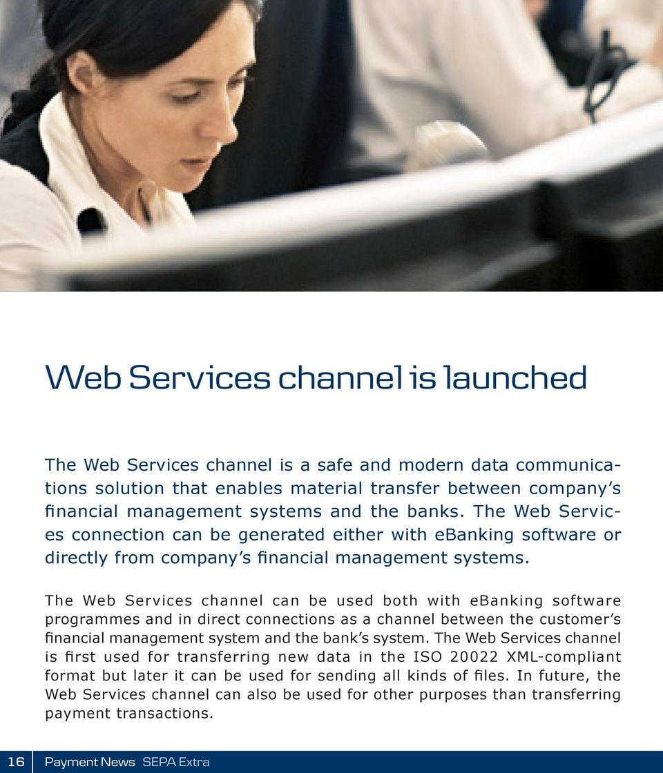 The Web Services channel can be used both with ebanking software programmes and in direct connections as a channel between the customer s financial management system and the bank s system.