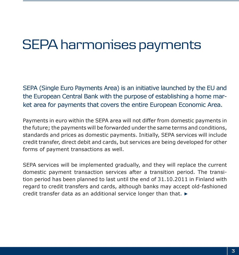 Payments in euro within the SEPA area will not differ from domestic payments in the future; the payments will be forwarded under the same terms and conditions, standards and prices as domestic