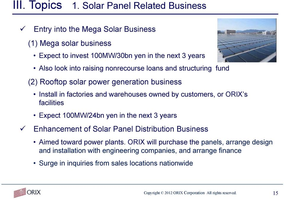 nonrecourse loans and structuring fund (2) Rooftop solar power generation business Install in factories and warehouses owned by customers, or ORIX s facilities Expect