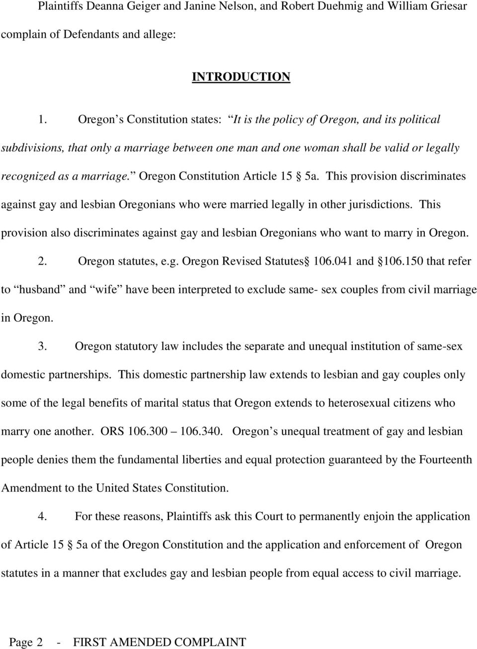 Oregon Constitution Article 15 5a. This provision discriminates against gay and lesbian Oregonians who were married legally in other jurisdictions.