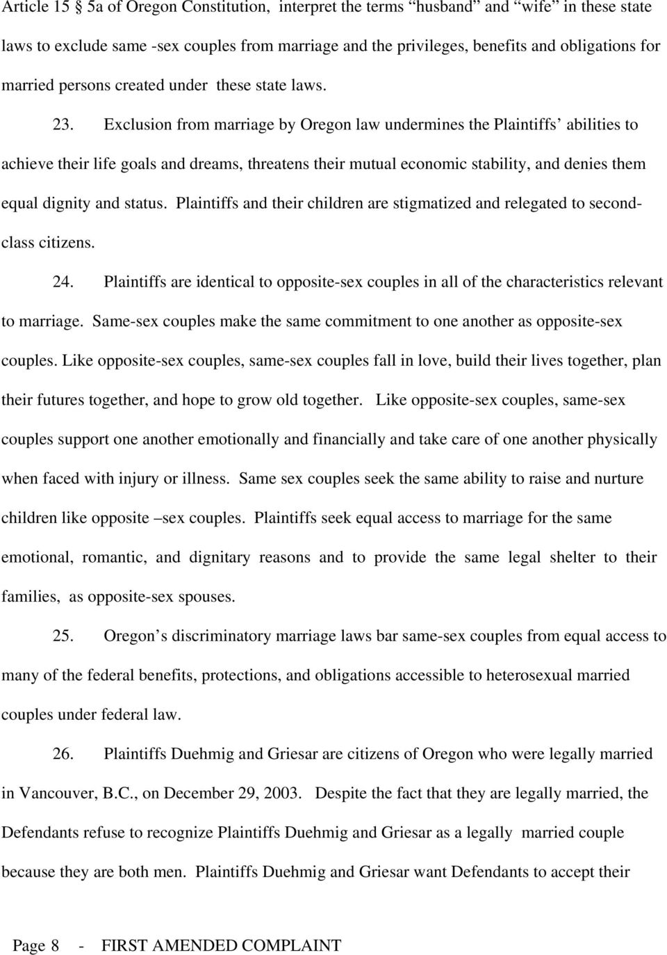 Exclusion from marriage by Oregon law undermines the Plaintiffs abilities to achieve their life goals and dreams, threatens their mutual economic stability, and denies them equal dignity and status.