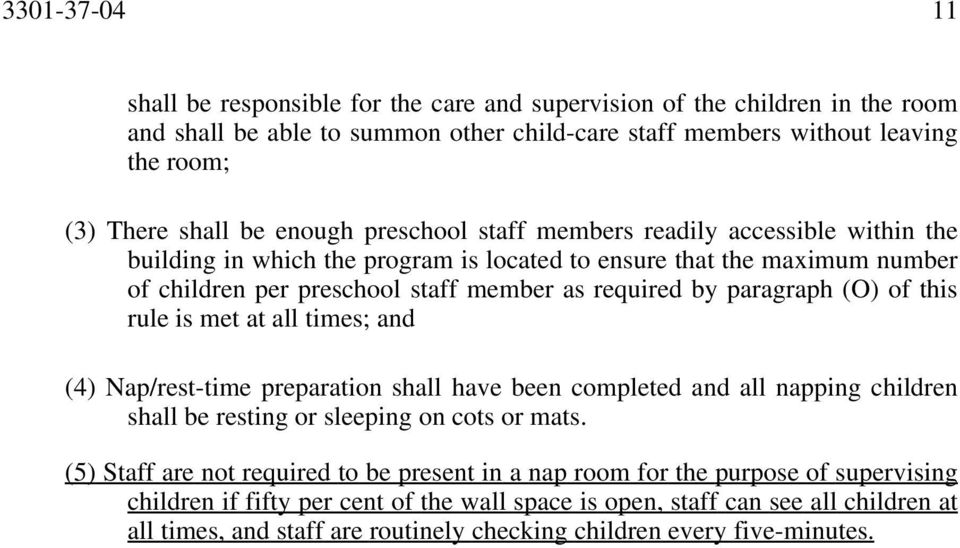 (O) of this rule is met at all times; and (4) Nap/rest-time preparation shall have been completed and all napping children shall be resting or sleeping on cots or mats.