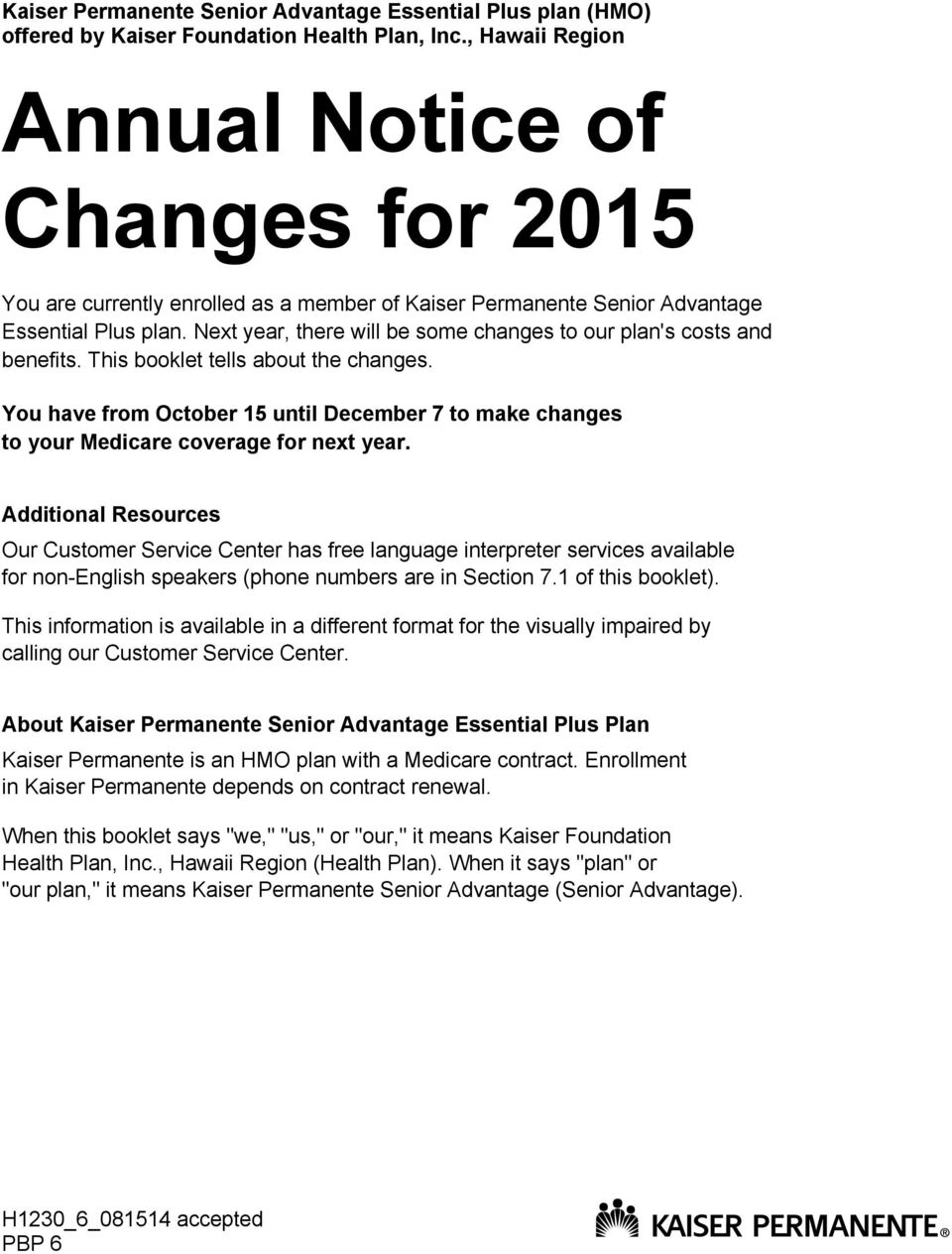 Next year, there will be some changes to our plan's costs and benefits. This booklet tells about the changes.