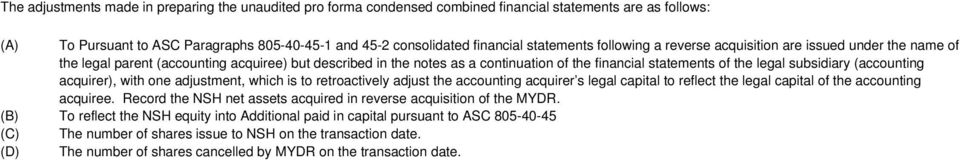 subsidiary (accounting acquirer), with one adjustment, which is to retroactively adjust the accounting acquirer s legal capital to reflect the legal capital of the accounting acquiree.