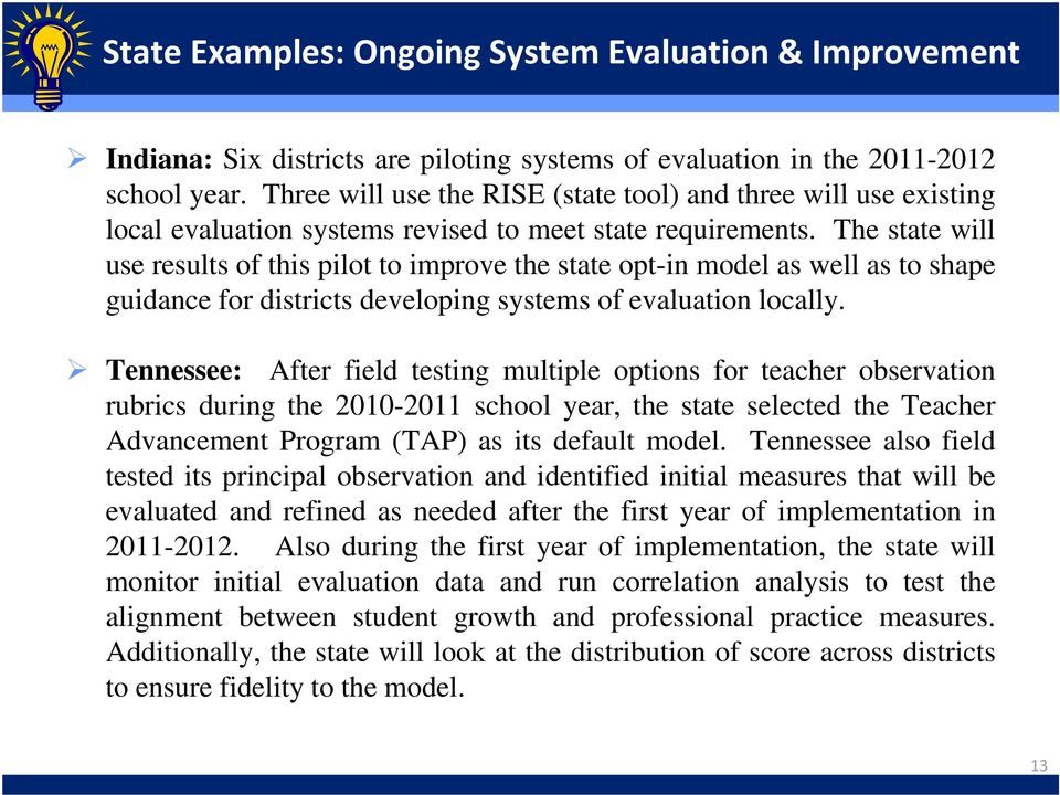 The state will use results of this pilot to improve the state opt-in model as well as to shape guidance for districts developing systems of evaluation locally.