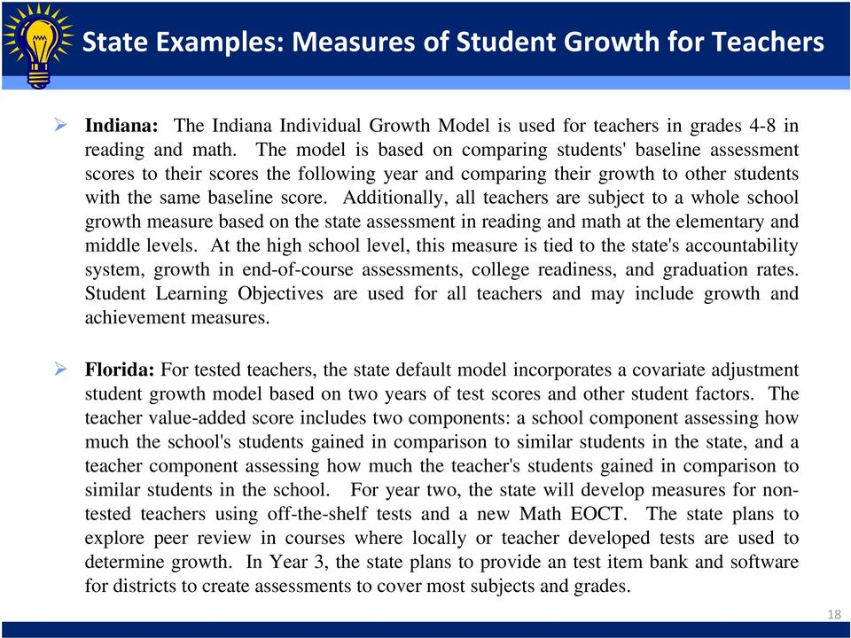 Additionally, all teachers are subject to a whole school growth measure based on the state assessment in reading and math at the elementary and middle levels.