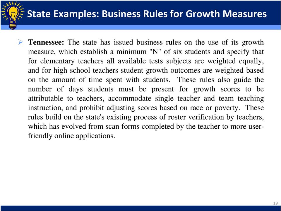 These rules also guide the number of days students must be present for growth scores to be attributable to teachers, accommodate single teacher and team teaching instruction, and prohibit adjusting
