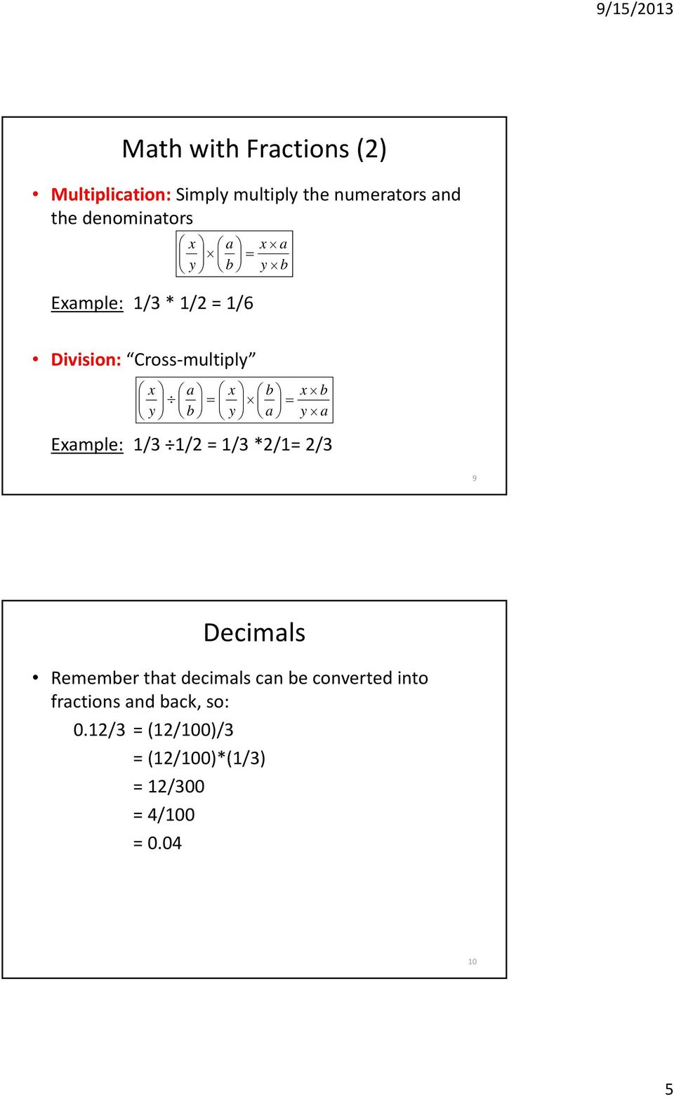 b y a x b y a Example: 1/3 1/2 = 1/3 *2/1= 2/3 9 Decimals Remember that decimals can be