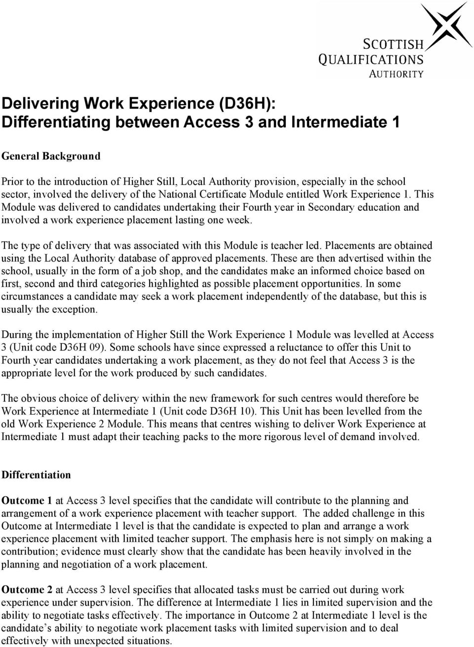 This Module was delivered to candidates undertaking their Fourth year in Secondary education and involved a work experience placement lasting one week.