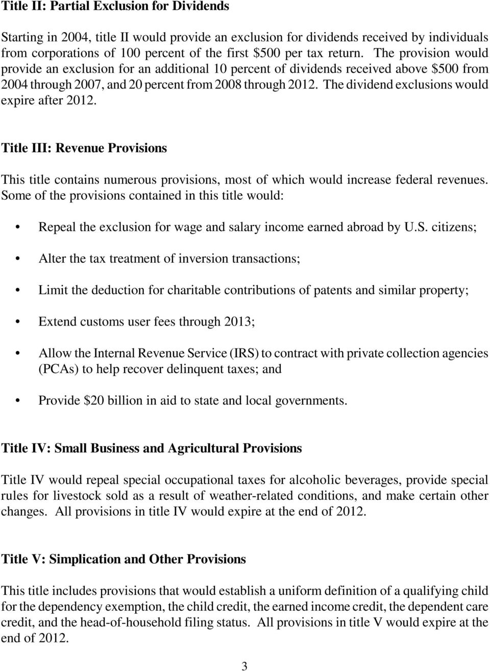 The dividend exclusions would expire after 2012. Title III: Revenue Provisions This title contains numerous provisions, most of which would increase federal revenues.
