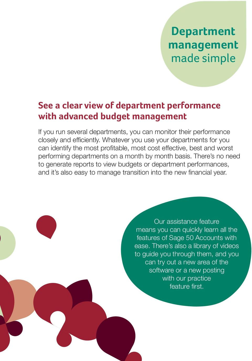 There s no need to generate reports to view budgets or department performances, and it s also easy to manage transition into the new financial year.