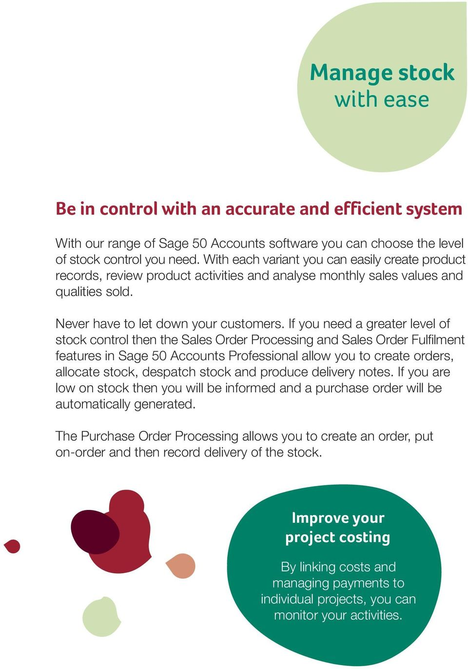If you need a greater level of stock control then the Sales Order Processing and Sales Order Fulfilment features in Sage 50 Accounts Professional allow you to create orders, allocate stock, despatch
