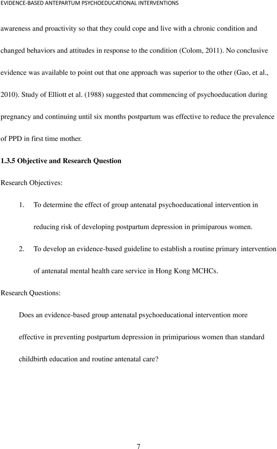(1988) suggested that commencing of psychoeducation during pregnancy and continuing until six months postpartum was effective to reduce the prevalence of PPD in first time mother. 1.3.