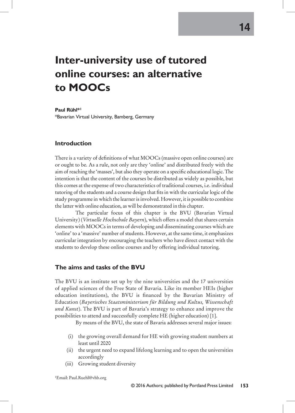 The intention is that the content of the courses be distributed as widely as possible, but this comes at the expense of two characteristics of traditional courses, i.e. individual tutoring of the students and a course design that fits in with the curricular logic of the study programme in which the learner is involved.