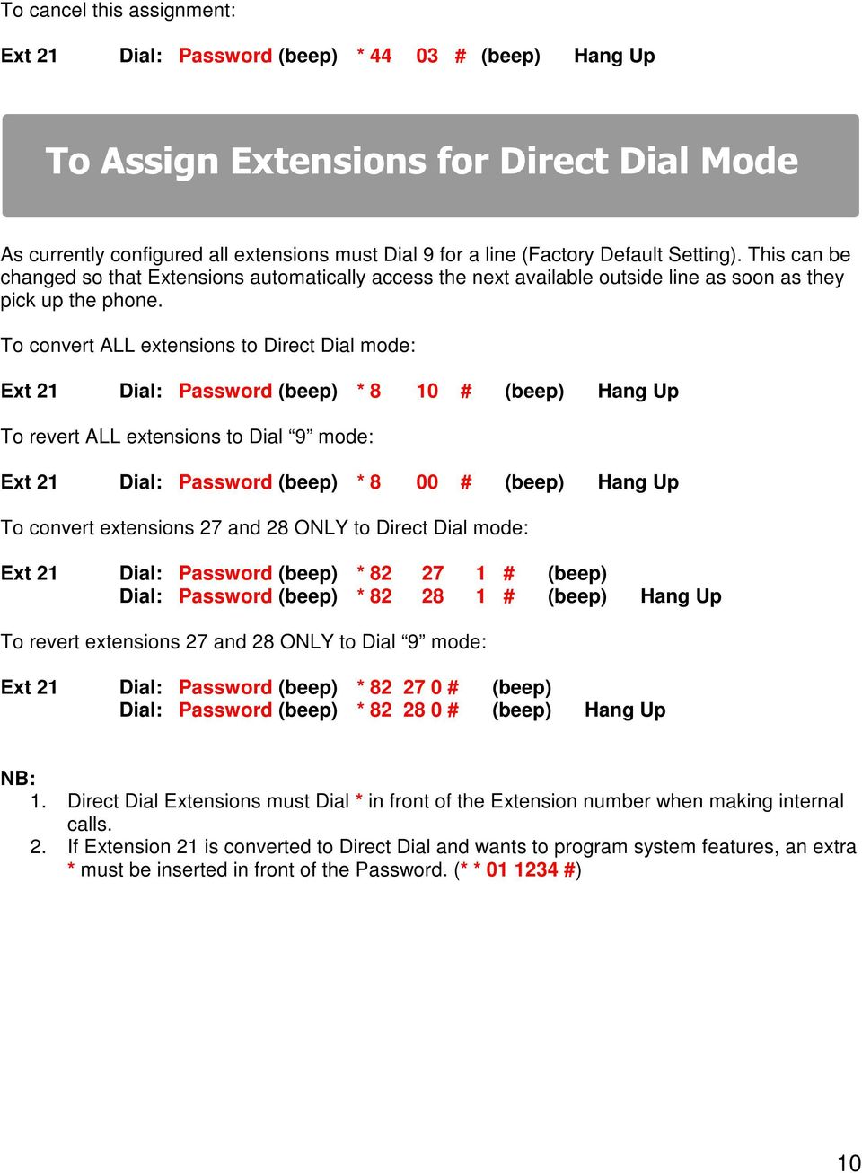 To convert ALL extensions to Direct Dial mode: Ext 21 Dial: Password (beep) * 8 10 # (beep) Hang Up To revert ALL extensions to Dial 9 mode: Ext 21 Dial: Password (beep) * 8 00 # (beep) Hang Up To