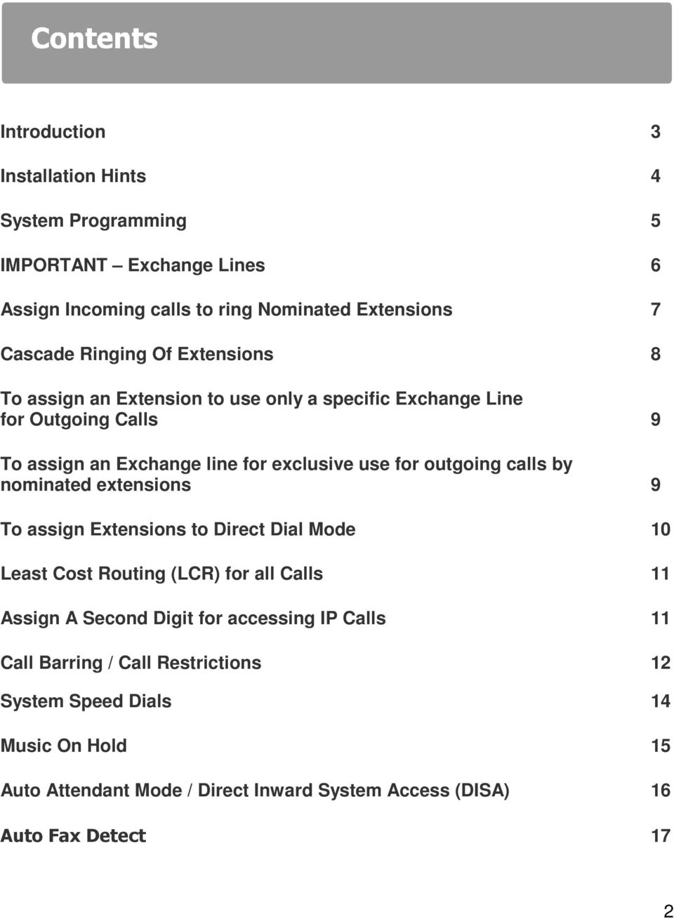 by nominated extensions 9 To assign Extensions to Direct Dial Mode 10 Least Cost Routing (LCR) for all Calls 11 Assign A Second Digit for accessing IP Calls