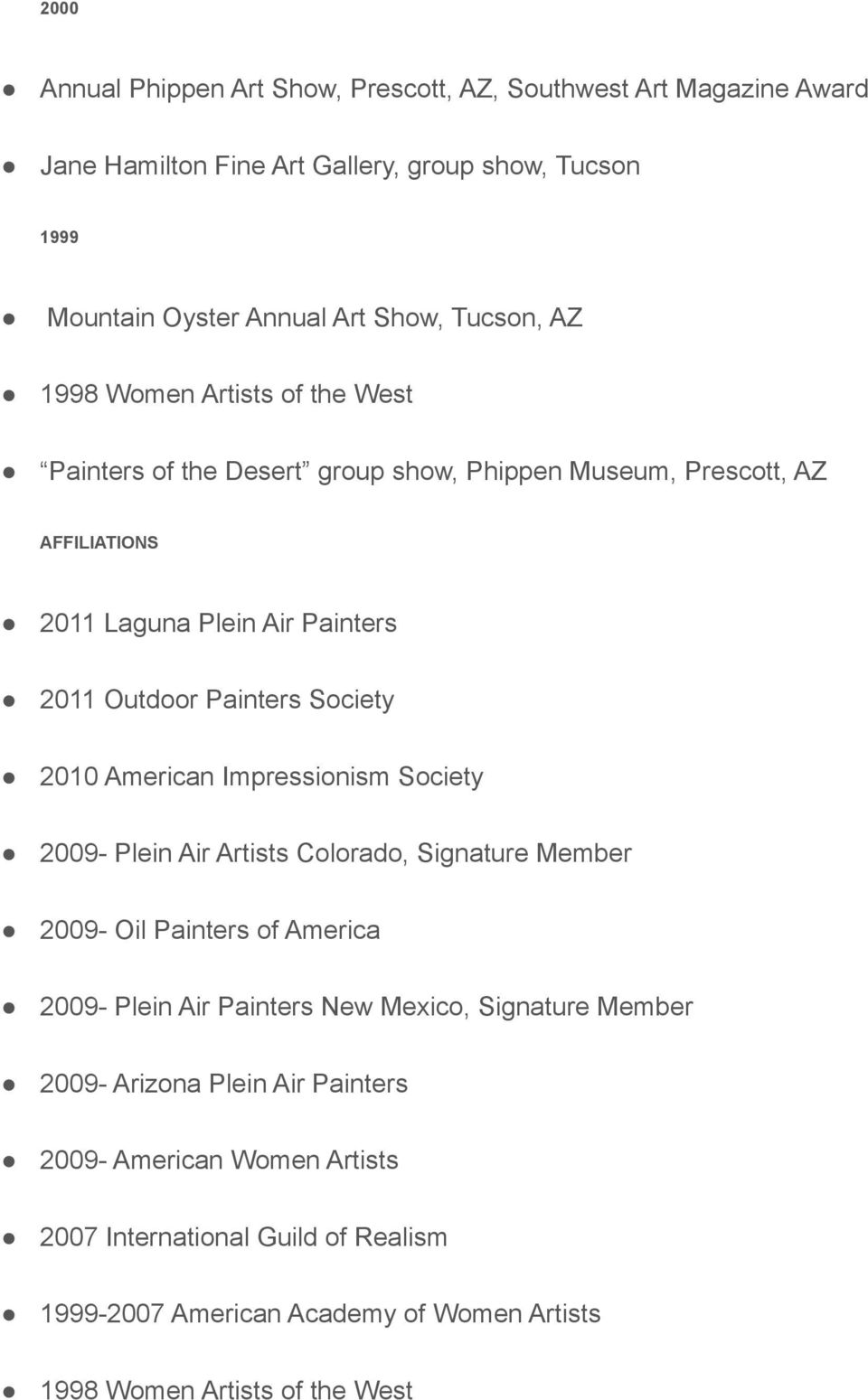 2010 American Impressionism Society 2009- Plein Air Artists Colorado, Signature Member 2009- Oil Painters of America 2009- Plein Air Painters New Mexico, Signature Member