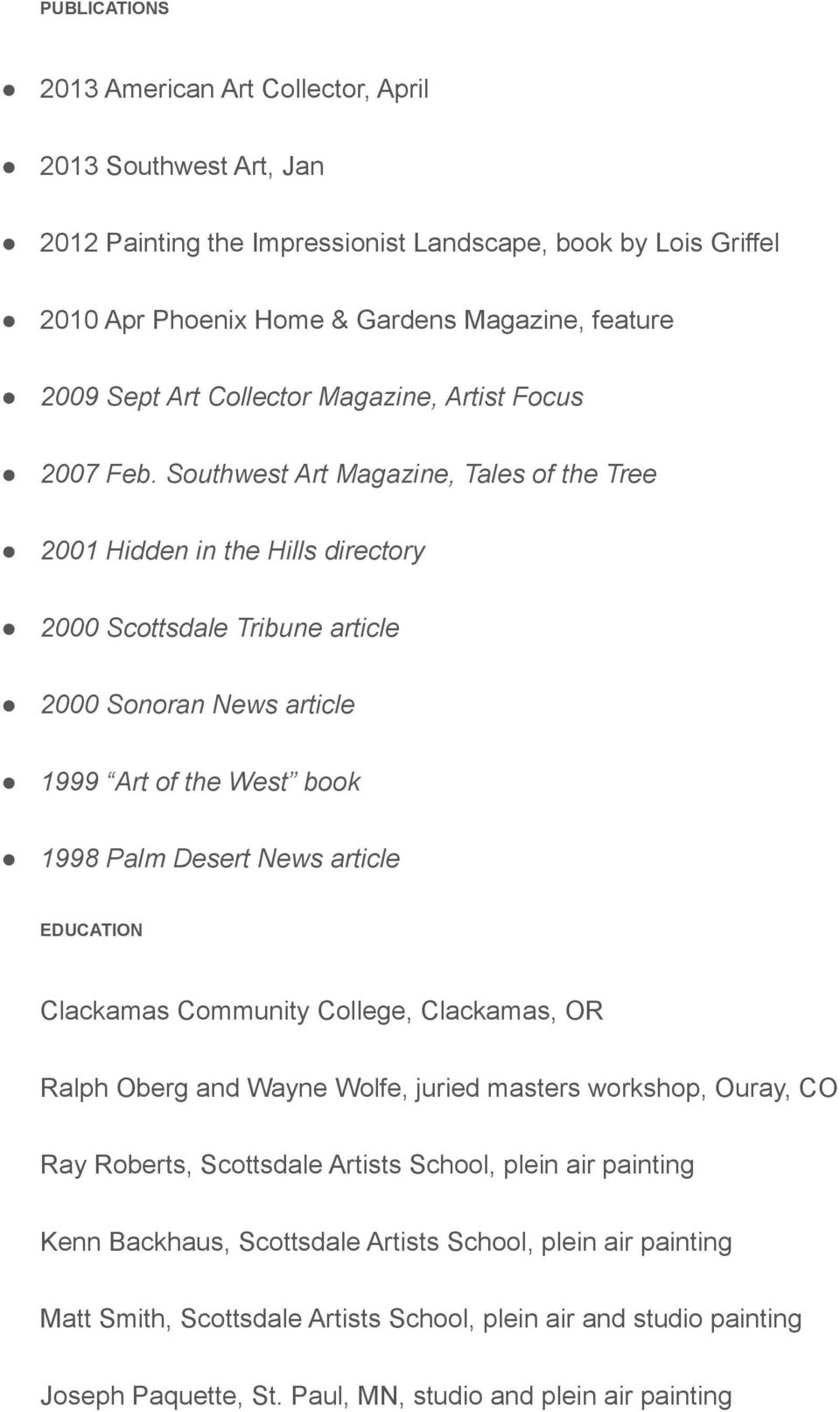 Southwest Art Magazine, Tales of the Tree 2001 Hidden in the Hills directory 2000 Scottsdale Tribune article 2000 Sonoran News article 1999 Art of the West book 1998 Palm Desert News article