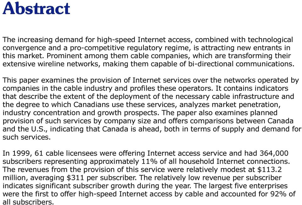 This paper examines the provision of Internet services over the networks operated by companies in the cable industry and profiles these operators.
