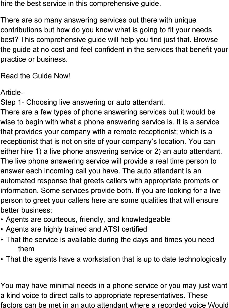Article- Step 1- Choosing live answering or auto attendant. There are a few types of phone answering services but it would be wise to begin with what a phone answering service is.